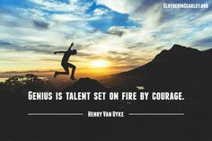 Genius is talent set on fire by courage. - Henry Van Dyke #Quotes