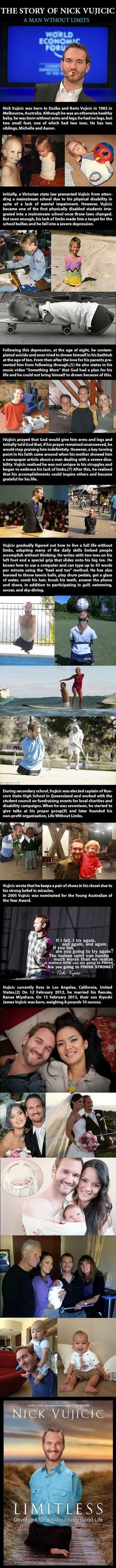 The story of Nick Vujicic ~  this it so inspirational. How can i be sad for no reason when this man has so much he could complain about yet his spirits are HIGH!