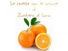 Ricette con le arance Primi  Risotto all'arancia Pasta con carciofi e pomodorini al profumo di arancia Secondi Petto di pollo all'arancia Salsiccia a