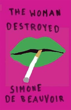 Book: The Woman Destroyed by Simone De Beauvoir