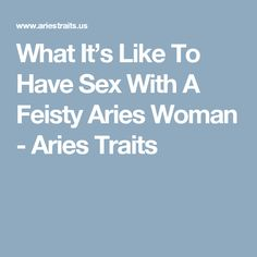 What It's Like To Have Sex With A Feisty Aries Woman - Aries Traits