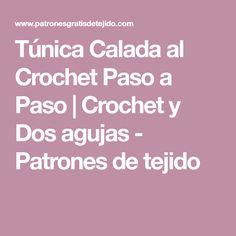 Túnica Calada al Crochet Paso a Paso | Crochet y Dos agujas - Patrones de tejido
