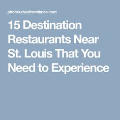 15 Destination Restaurants Near St. Louis That You Need to Experience