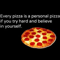 Funny pictures about Always believe in yourself. Oh, and cool pics about Always believe in yourself. Also, Always believe in yourself. Personal Pizza, Word Of Advice, Just Believe, Lol, It Goes On, I Love To Laugh, Try Harder, Cool Websites, Never Give Up