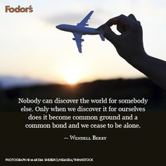 Nobody can discover the world for somebody else...