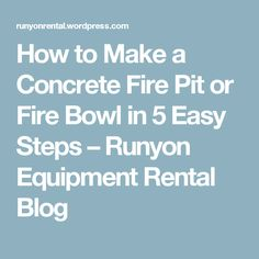 How to Make a Concrete Fire Pit or Fire Bowl in 5 Easy Steps – Runyon Equipment Rental Blog