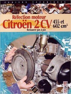 Amazon.fr - Réfection moteur Citroën 2 CV 435 et 602 cm3 : Restaurer pas à pas - Gazoline - Livres