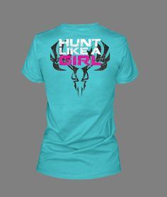 Awesome Blue Hunt Like a Girl BOWADX Bow Hunting/Hunting T-Shirt for the ladies!!!! Found at www.BOWADX.com