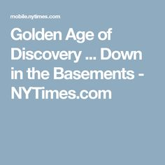 Golden Age of Discovery ... Down in the Basements - NYTimes.com