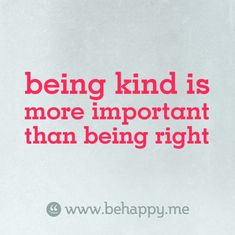 being kind is more important than being right