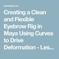 Creating a Clean and Flexible Eyebrow Rig in Maya Using Curves to Drive Deformation - Lesterbanks