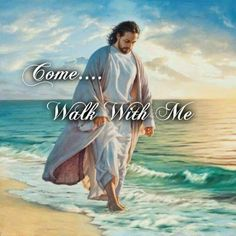 Jesus says..Come..Walk with Me.