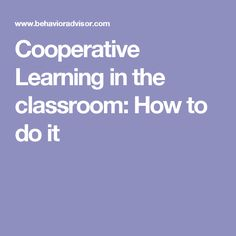 Cooperative Learning in the classroom: How to do it
