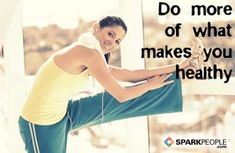 Motivational Quotes,Inspirational Quotes, Do more of what makes you healthy via @SparkPeople