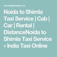 Noida to Shimla Taxi Service   Cab   Car   Rental   DistanceNoida to Shimla Taxi Service » India Taxi Online