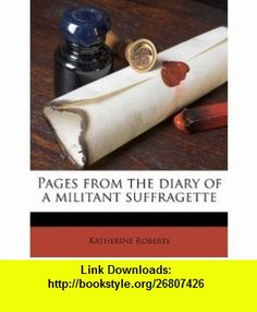 Pages from the diary of a militant suffragette (9781171616412) Katherine Roberts , ISBN-10: 1171616414  , ISBN-13: 978-1171616412 ,  , tutorials , pdf , ebook , torrent , downloads , rapidshare , filesonic , hotfile , megaupload , fileserve