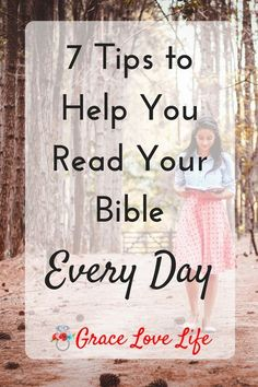7 Tips to Help You Read Your Bible Every Day and help you build a relationship with God.