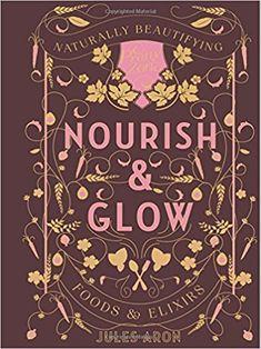 Nourish & Glow: Naturally Beautifying Foods & Elixirs (Pretty Zen): Jules Aron: 9781682681046: Amazon.com: Books
