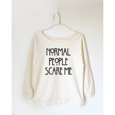Normal People Scare Me Tshirt Word Tshirt Funny Quote Tee Shirt Teen... (29 CAD) ❤ liked on Polyvore featuring tops, t-shirts, black, sweatshirts, women's clothing, tee-shirt, t shirts, off shoulder tops, raglan sleeve shirts and raglan sleeve tee