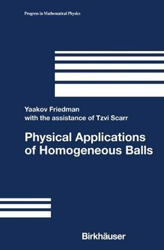Physical Applications of Homogeneous Balls: v. 40 (Progress in Mathematical Physics) by Yaakov Friedman. $72.38. 279 pages. Publisher: Birkhäuser Boston; 1 edition (December 1, 2004). Author: Yaakov Friedman