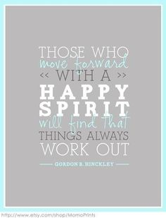 Those who move forward with a HAPPY SPIRIT will find that things always work out! :) Yes!!!