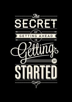 The secret of getting ahead is getting started. #inspiration #motivation #quote