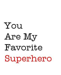 You Are My Favorite Superhero , love typography art print for valentines day, Father's Day, or mother's day