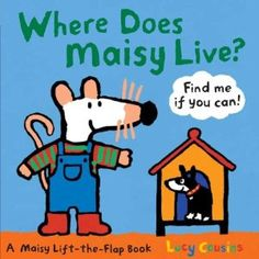 Where Does Maisy Live? Lift-the-flap board book. Sturdy and favorite of the kids. Gotta have all four.
