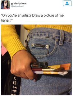 """Or """"can you draw my OC"""" or """" let's do an art trade I already sent the pic!"""" Or """"can you draw me!"""" Are literally some of the most annoying things you can ask of artists. Art Memes, Dankest Memes, Funny Memes, Funny Art, Funny Quotes, Stupid Memes, Stupid Funny, Haha Funny, Hilarious"""