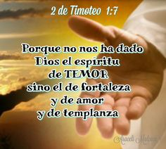 2  Timoteo, 1:7 -✋ Porque no nos ha dado Dios el espíritu de temor, sino el de fortaleza, y de amor, y de templanza.