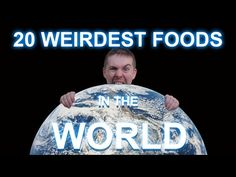Weirdest foods in the world. http://www.youtube.com/watch?v=sYwemuMxQpg