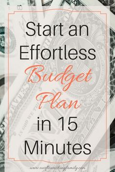 Start an Effortless Budget Plan in 15 Minutes plus Free Printable Monthly and Weekly Budget Trackers