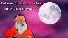 Find a way to solve your problem.not an excuse to evade it