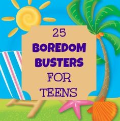 25 Boredom Busters for Teens. Nobullyfear.com shares stuff that matters. Always safe for kids.