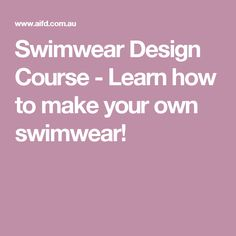 Swimwear Design Course - Learn how to make your own swimwear!