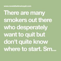 There are many smokers out there who desperately want to quit but don't quite know where to start. Smoking is expensive, smelly and hazardous to your Quit Smoking Motivation, Quit Smoking Tips, Stop Smoke, Lunges, Smokers, Healthy Life, Health And Beauty, Health Fitness, Therapy