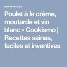 Poulet à la crème, moutarde et vin blanc « Cookismo | Recettes saines, faciles et inventives