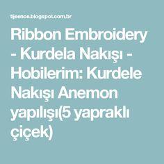 Ribbon Embroidery - Kurdela Nakışı - Hobilerim: Kurdele Nakışı Anemon yapılışı(5 yapraklı çiçek)