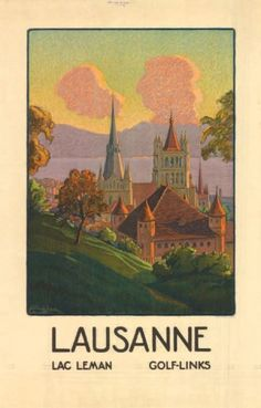Vintage Travel Poster - Lausanne - Switzerland - by Francis de Jongh. Vintage Poster, Vintage Travel Posters, Vintage Postcards, Vintage Images, Lausanne, Glacier Express, Evian Les Bains, Poster City, City Painting