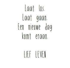 Laat los, laat gaan, een nieuwe dag komt eraan #lief #leven #quote