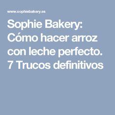 Sophie Bakery: Cómo hacer arroz con leche perfecto. 7 Trucos definitivos