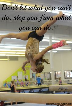Don't let what you can't do stop you from what you can do. I know it says gymnastics, but it completely applies to soccer
