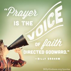 """Prayer is the voice of faith directed Godward."" -Billy Graham"