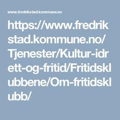 https://www.fredrikstad.kommune.no/Tjenester/Kultur-idrett-og-fritid/Fritidsklubbene/Om-fritidsklubb/  Nedlastet 11.10.16