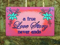 """A TRUE LOVE STORY NEVER ENDS"" Hand Painted, Wood Sign, Wall Decor, Home Decor"