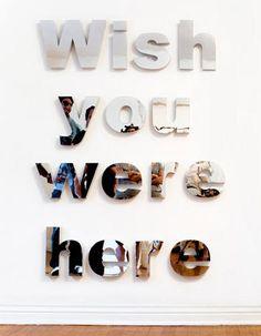 jonathan hernandez,  wish you were here 2007. Acrylic letters, mirror, styrene, mdf