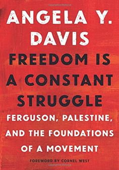 Freedom Is a Constant Struggle: Ferguson, Palestine, and the Foundations of a Movement [Angela Y. Davis] In these newly collected essays, interviews, and speeches, world-renowned activist and scholar Angela Y. Davis illuminates the connections between struggles against state violence and oppression throughout history and around the world.