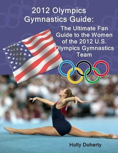 2012 Olympics Gymnastics Guide: The Ultimate Fan Guide to the Women of the 2012 U.S. Olympics Gymnastics Team by Holly Doherty. $1.21. Author: Holly Doherty. 63 pages