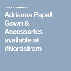 Adrianna Papell Gown & Accessories available at #Nordstrom