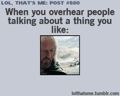 When you overhear people talking about a thing you like. 880 #lotr #funny #meme